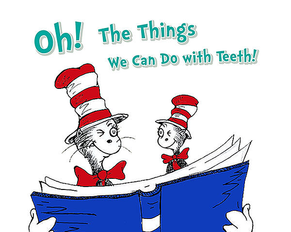 Oh! The things we can do with teeth!